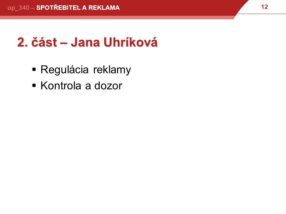 12 op_340 – SPOTŘEBITEL A REKLAMA 2. část – Jana Uhríková  Regulácia reklamy  Kontrola a dozor