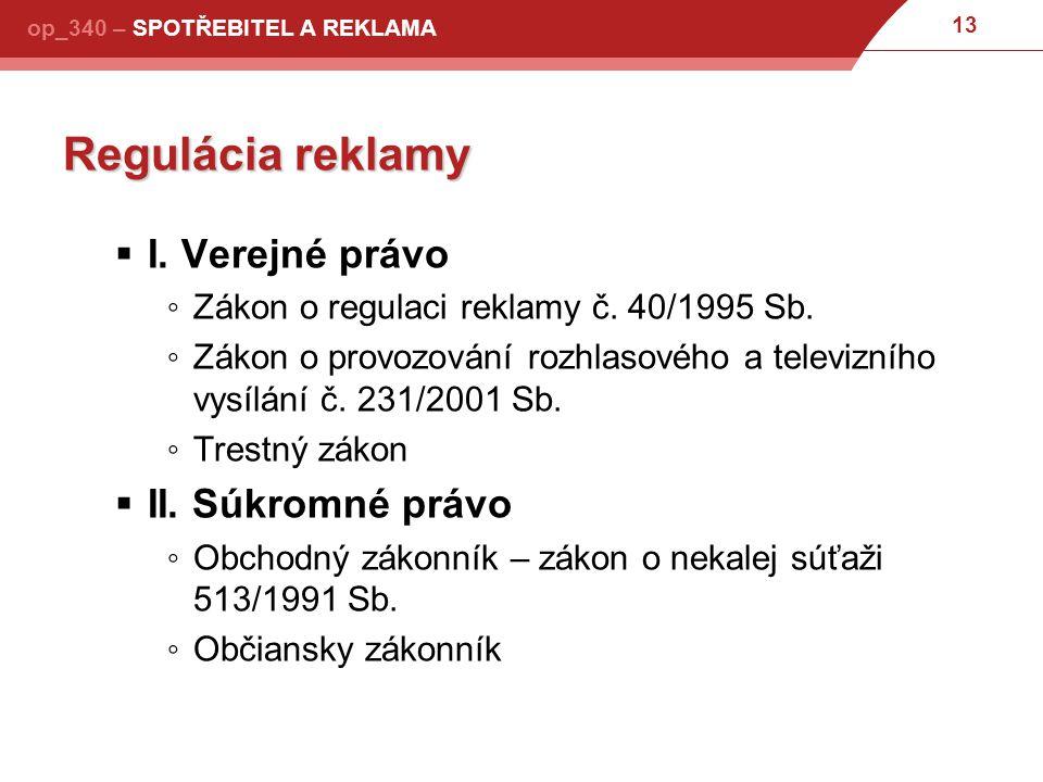 13 op_340 – SPOTŘEBITEL A REKLAMA Regulácia reklamy  I.