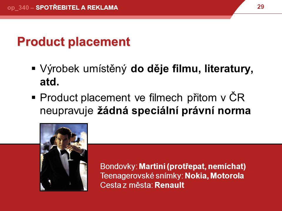 29 op_340 – SPOTŘEBITEL A REKLAMA Product placement  Výrobek umístěný do děje filmu, literatury, atd.