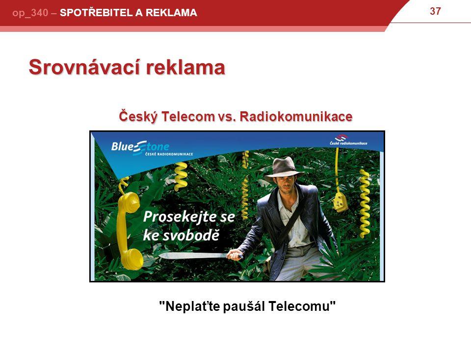 37 op_340 – SPOTŘEBITEL A REKLAMA Srovnávací reklama Český Telecom vs.