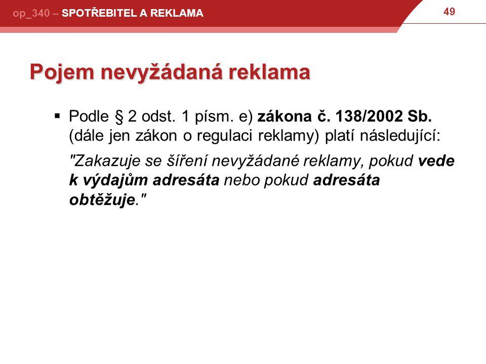 49 op_340 – SPOTŘEBITEL A REKLAMA Pojem nevyžádaná reklama  Podle § 2 odst.