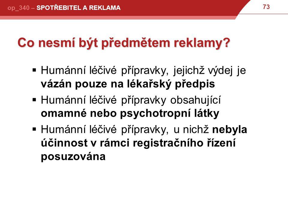 73 op_340 – SPOTŘEBITEL A REKLAMA Co nesmí být předmětem reklamy.