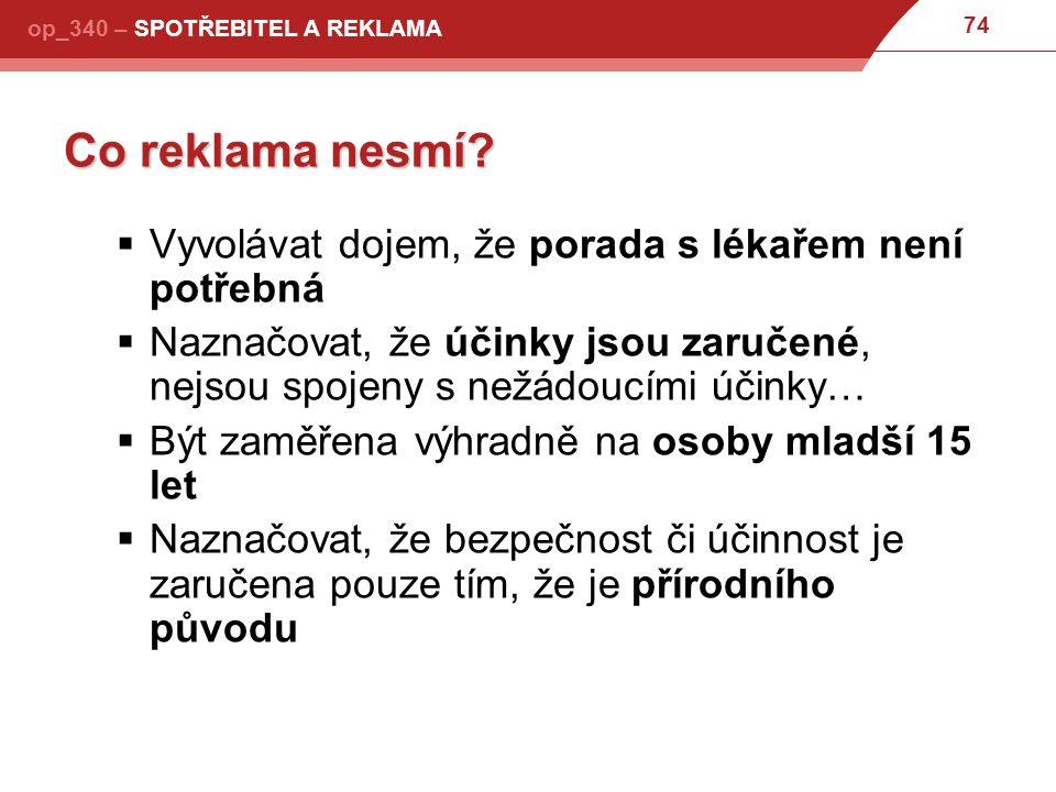 74 op_340 – SPOTŘEBITEL A REKLAMA Co reklama nesmí.