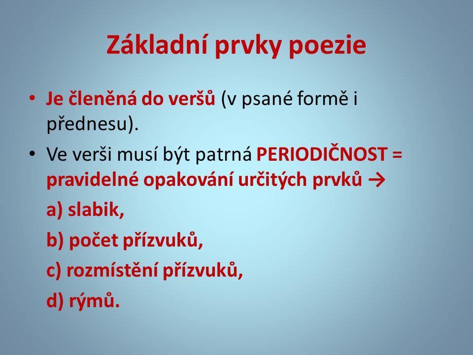 Základní prvky poezie • Je členěná do veršů (v psané formě i přednesu). • Ve verši musí být patrná PERIODIČNOST = pravidelné opakování určitých prvků