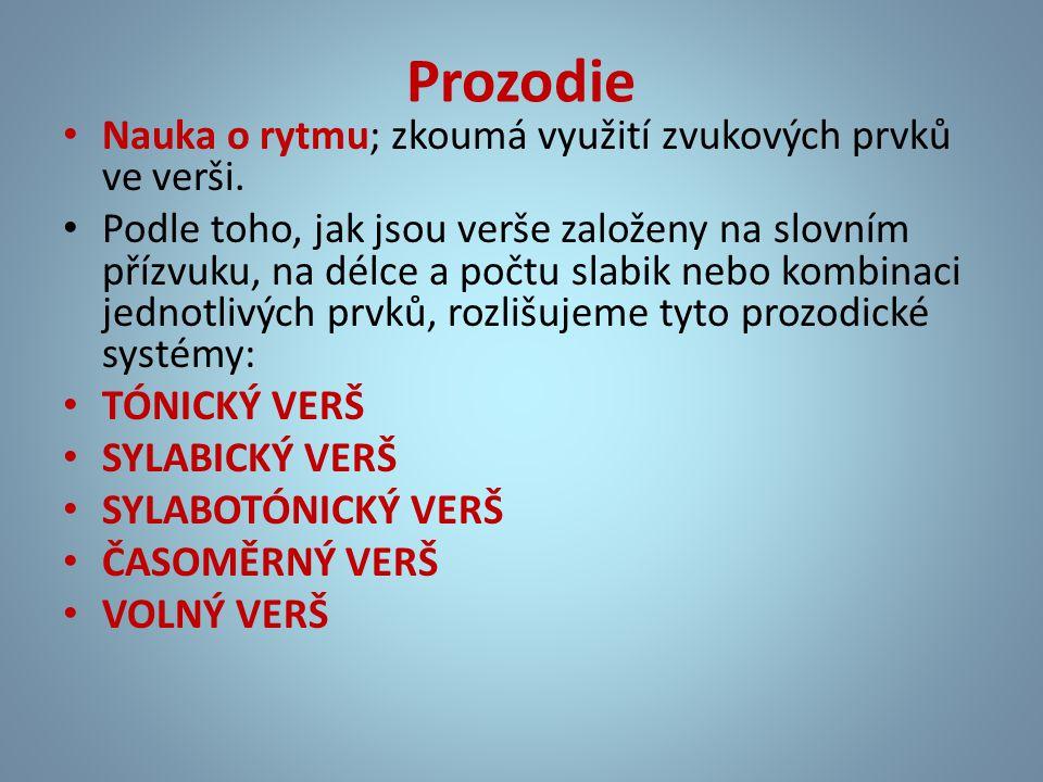 Prozodie • Nauka o rytmu; zkoumá využití zvukových prvků ve verši. • Podle toho, jak jsou verše založeny na slovním přízvuku, na délce a počtu slabik
