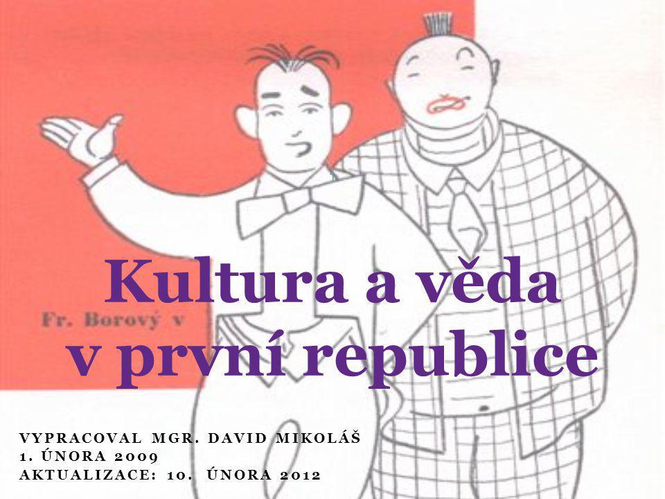 VYPRACOVAL MGR. DAVID MIKOLÁŠ 1. ÚNORA 2009 AKTUALIZACE: 10. ÚNORA 2012 1 Kultura a věda v první republice