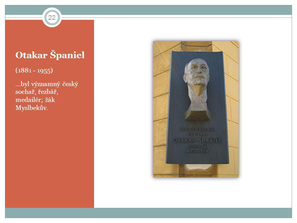 Otakar Španiel (1881 - 1955) …byl významný český sochař, řezbář, medailér; žák Myslbekův. 22