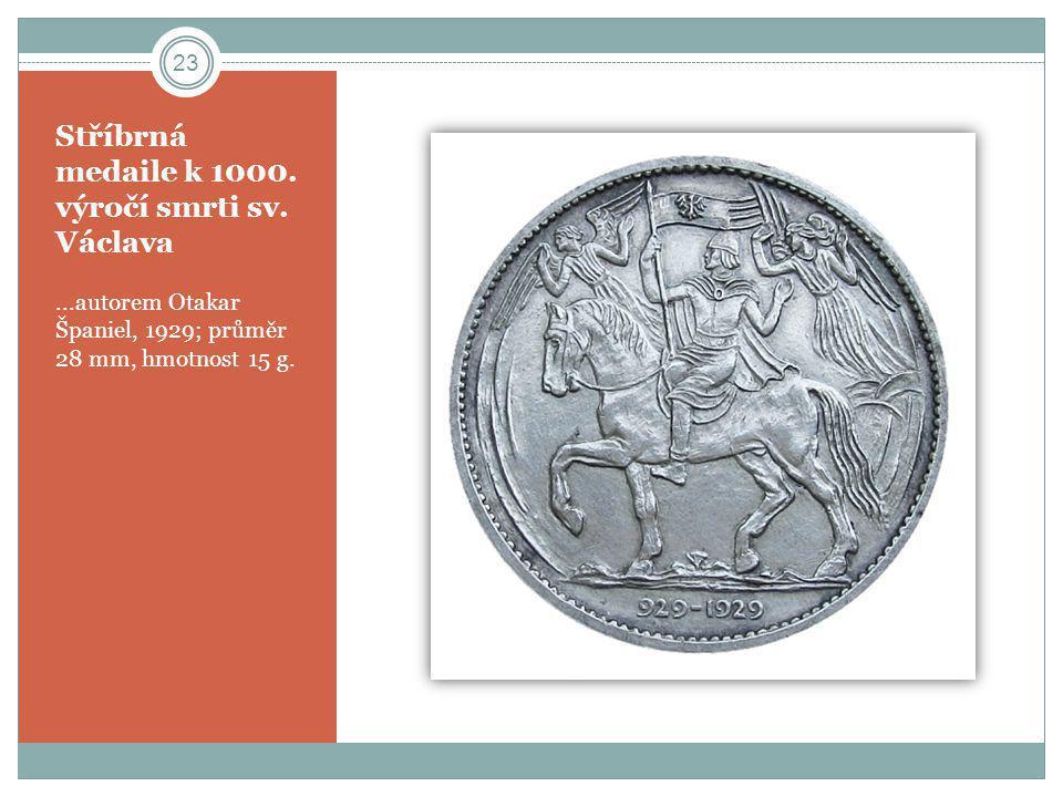 Stříbrná medaile k 1000. výročí smrti sv. Václava...autorem Otakar Španiel, 1929; průměr 28 mm, hmotnost 15 g. 23