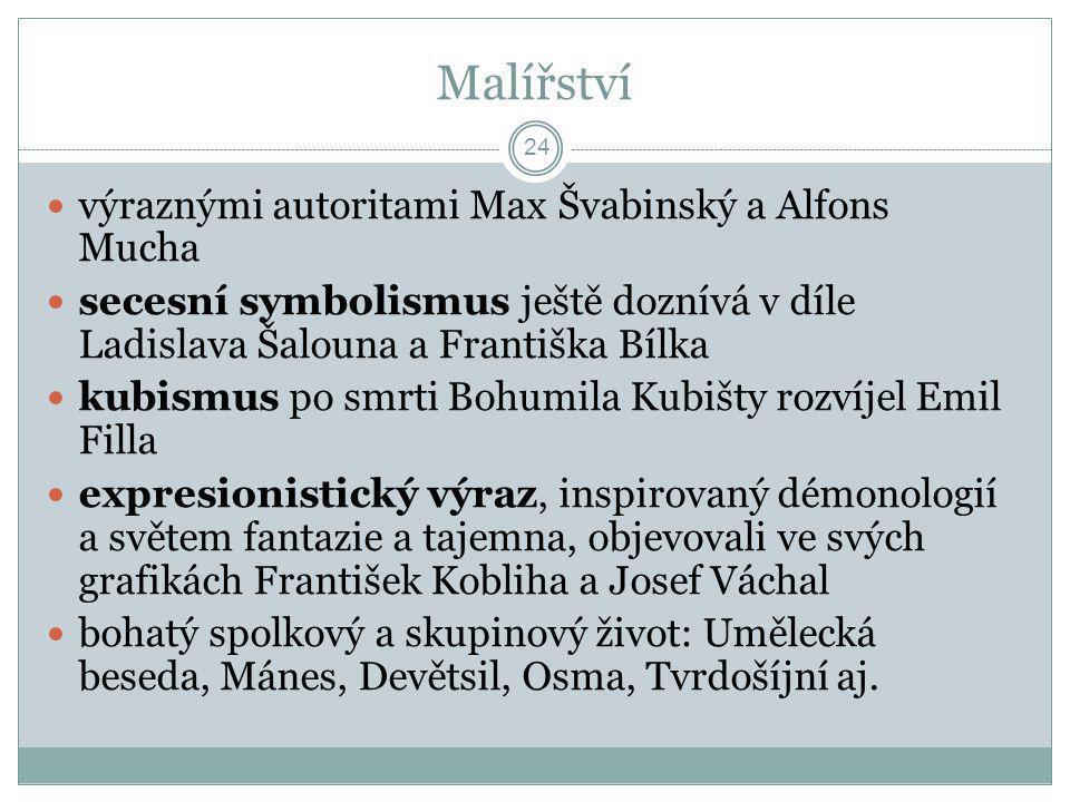 Malířství  výraznými autoritami Max Švabinský a Alfons Mucha  secesní symbolismus ještě doznívá v díle Ladislava Šalouna a Františka Bílka  kubismu