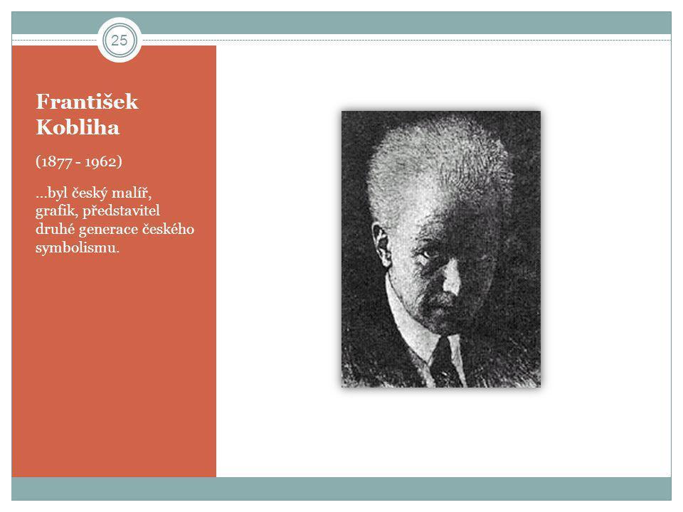 František Kobliha (1877 - 1962) …byl český malíř, grafik, představitel druhé generace českého symbolismu. 25