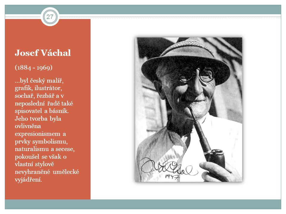 Josef Váchal (1884 - 1969) …byl český malíř, grafik, ilustrátor, sochař, řezbář a v neposlední řadě také spisovatel a básník. Jeho tvorba byla ovlivně