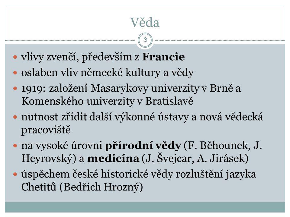 Věda  vlivy zvenčí, především z Francie  oslaben vliv německé kultury a vědy  1919: založení Masarykovy univerzity v Brně a Komenského univerzity v