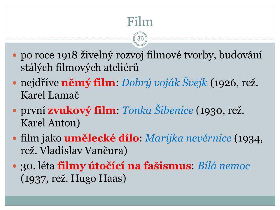 Film  po roce 1918 živelný rozvoj filmové tvorby, budování stálých filmových ateliérů  nejdříve němý film: Dobrý voják Švejk (1926, rež. Karel Lamač