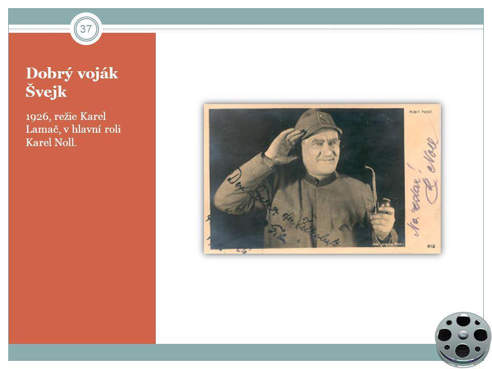 Dobrý voják Švejk 1926, režie Karel Lamač, v hlavní roli Karel Noll. 37