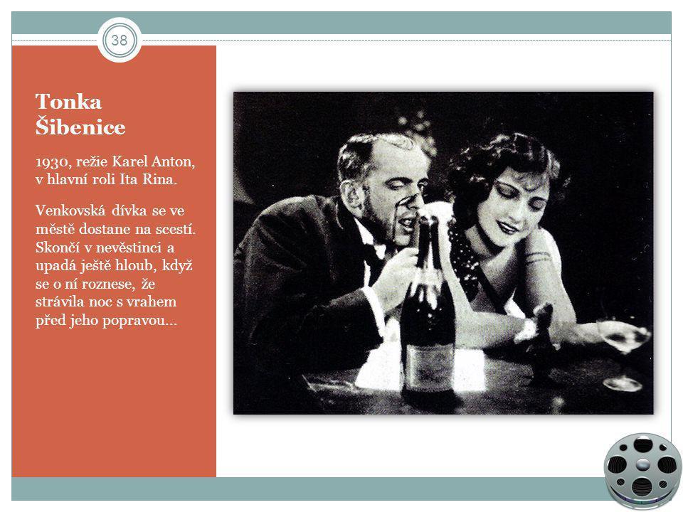 Tonka Šibenice 1930, režie Karel Anton, v hlavní roli Ita Rina. Venkovská dívka se ve městě dostane na scestí. Skončí v nevěstinci a upadá ještě hloub