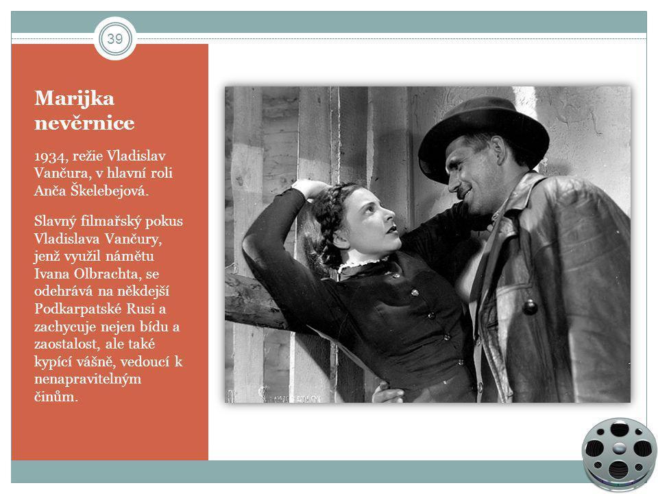 Marijka nevěrnice 1934, režie Vladislav Vančura, v hlavní roli Anča Škelebejová. Slavný filmařský pokus Vladislava Vančury, jenž využil námětu Ivana O