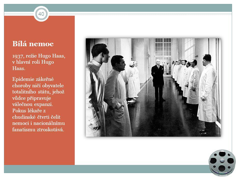 Bílá nemoc 1937, režie Hugo Haas, v hlavní roli Hugo Haas. Epidemie zákeřné choroby ničí obyvatele totalitního státu, jehož vůdce připravuje válečnou