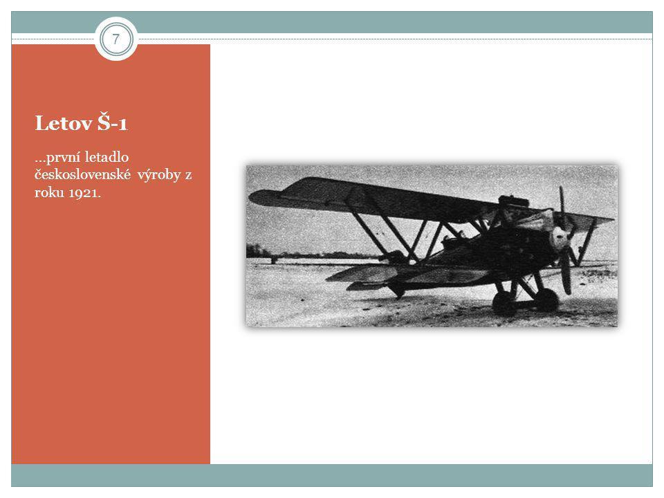 Letov Š-1 …první letadlo československé výroby z roku 1921. 7