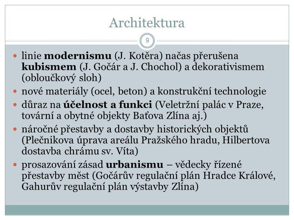 Architektura  linie modernismu (J. Kotěra) načas přerušena kubismem (J. Gočár a J. Chochol) a dekorativismem (obloučkový sloh)  nové materiály (ocel