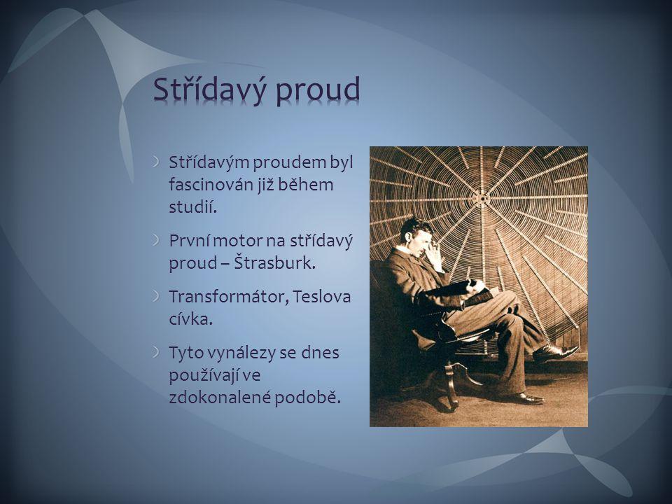 Střídavým proudem byl fascinován již během studií. První motor na střídavý proud – Štrasburk. Transformátor, Teslova cívka. Tyto vynálezy se dnes použ