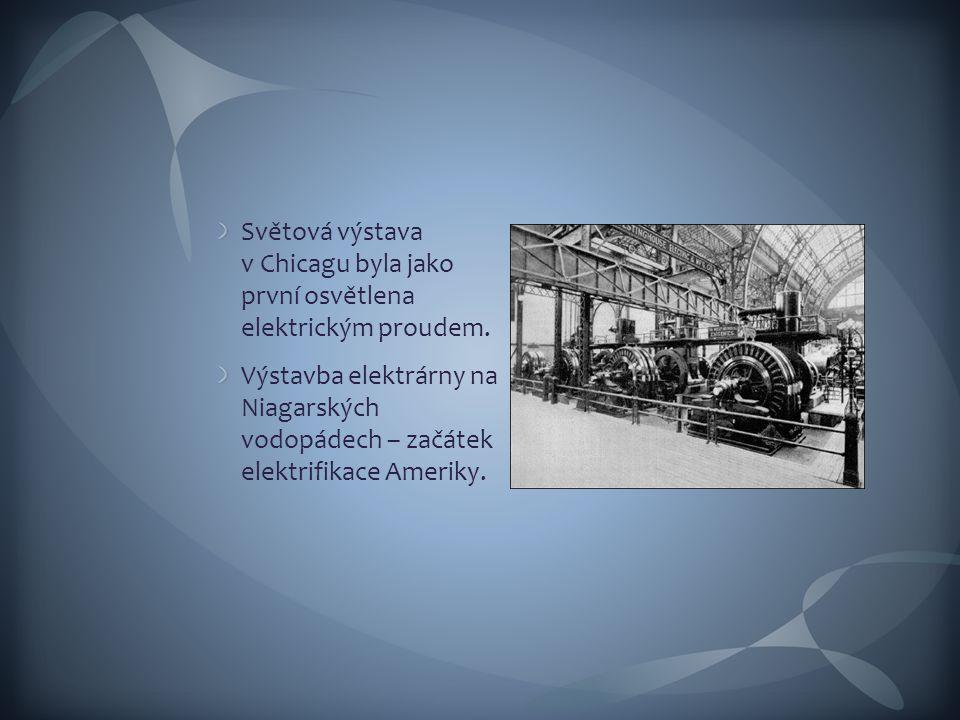 Světová výstava v Chicagu byla jako první osvětlena elektrickým proudem. Výstavba elektrárny na Niagarských vodopádech – začátek elektrifikace Ameriky