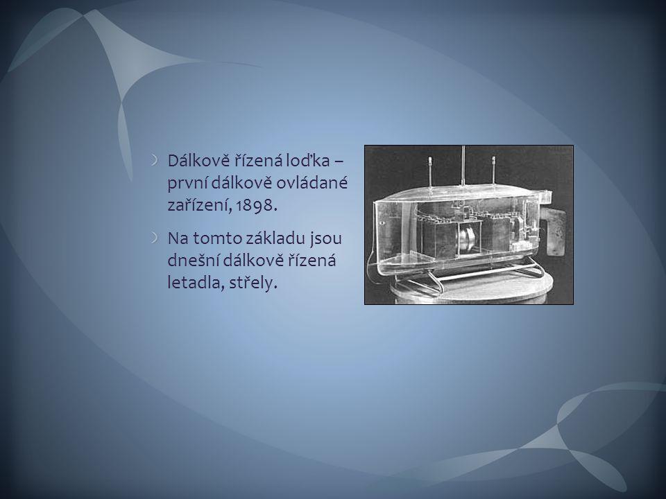 Dálkově řízená loďka – první dálkově ovládané zařízení, 1898. Na tomto základu jsou dnešní dálkově řízená letadla, střely.