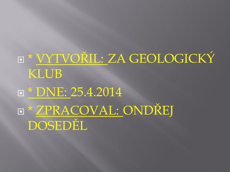  * VYTVOŘIL: ZA GEOLOGICKÝ KLUB  * DNE: 25.4.2014  * ZPRACOVAL: ONDŘEJ DOSEDĚL