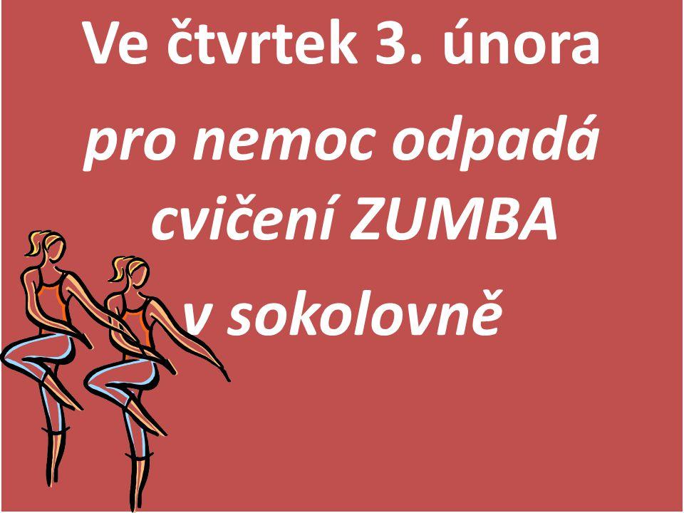 Ve čtvrtek 3. února pro nemoc odpadá cvičení ZUMBA v sokolovně Ve čtvrtek 3. února pro nemoc odpadá cvičení ZUMBA v sokolovně