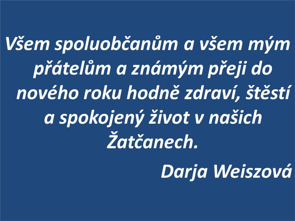 Všem spoluobčanům a všem mým přátelům a známým přeji do nového roku hodně zdraví, štěstí a spokojený život v našich Žatčanech. Darja Weiszová