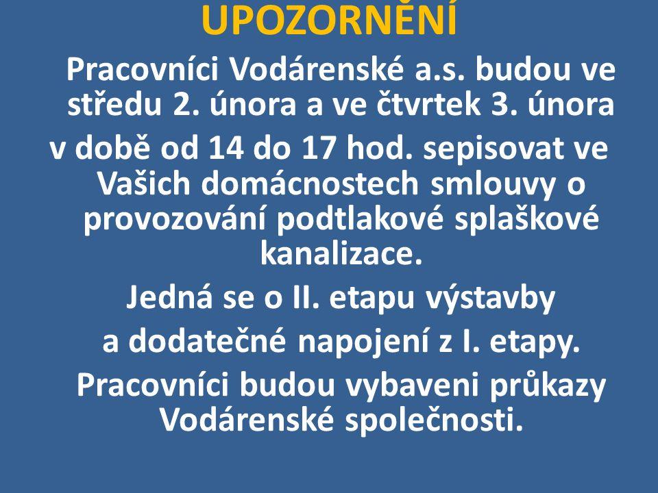 UPOZORNĚNÍ Pracovníci Vodárenské a.s. budou ve středu 2. února a ve čtvrtek 3. února v době od 14 do 17 hod. sepisovat ve Vašich domácnostech smlouvy