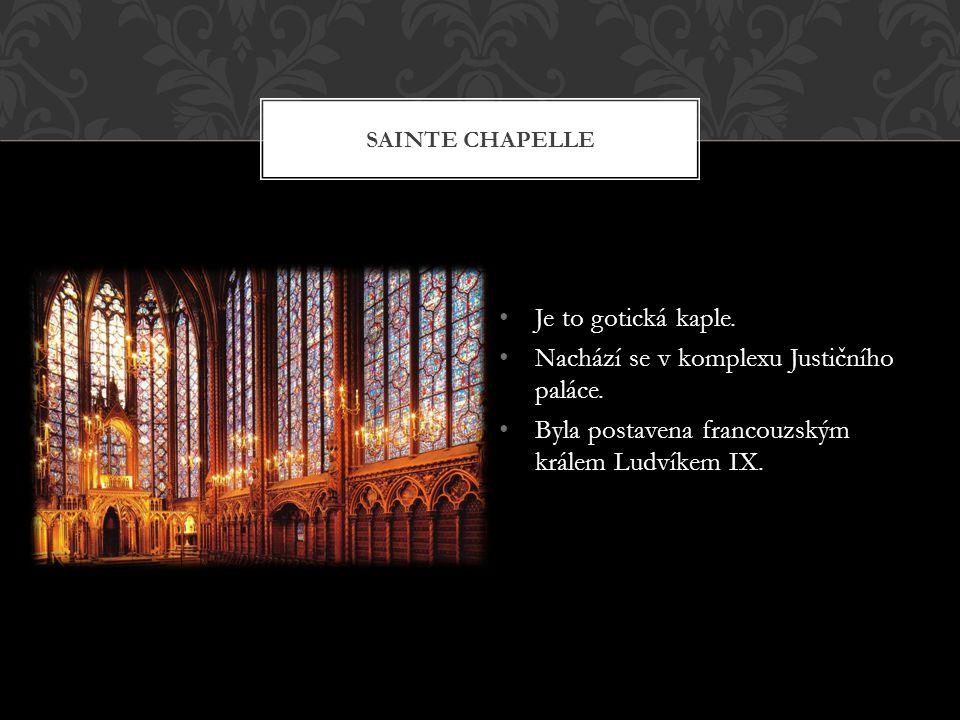 • Je to gotická kaple. • Nachází se v komplexu Justičního paláce. • Byla postavena francouzským králem Ludvíkem IX. SAINTE CHAPELLE