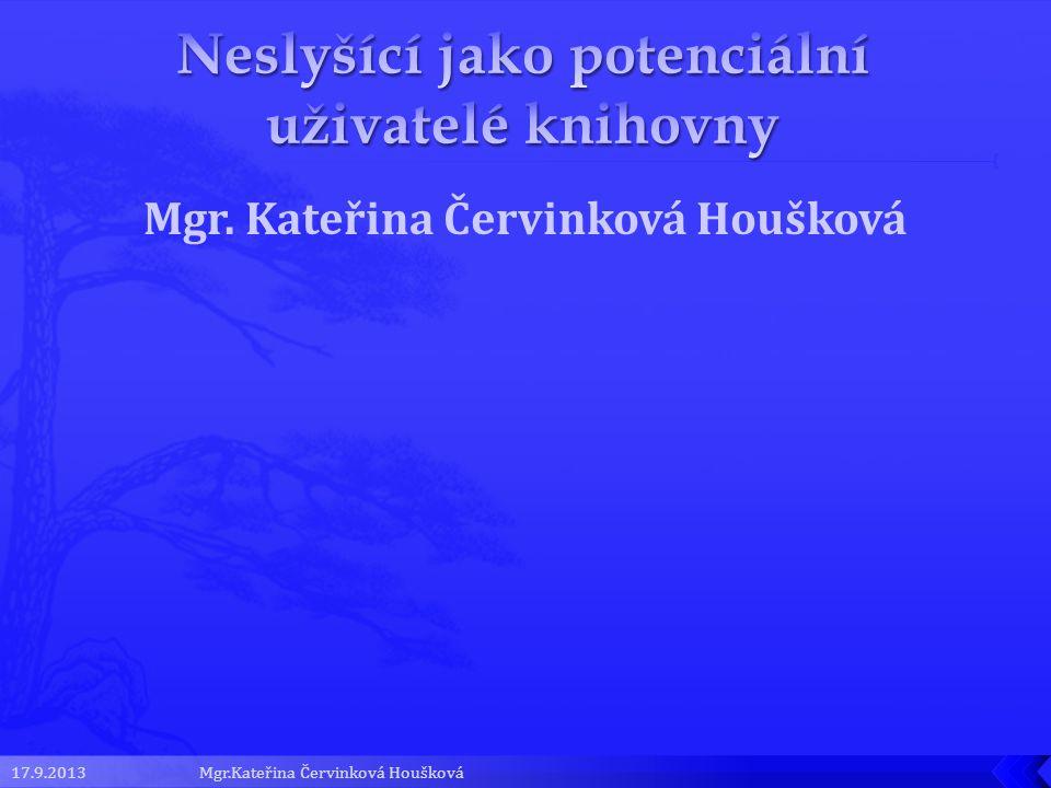 Mgr. Kateřina Červinková Houšková 17.9.2013Mgr.Kateřina Červinková Houšková