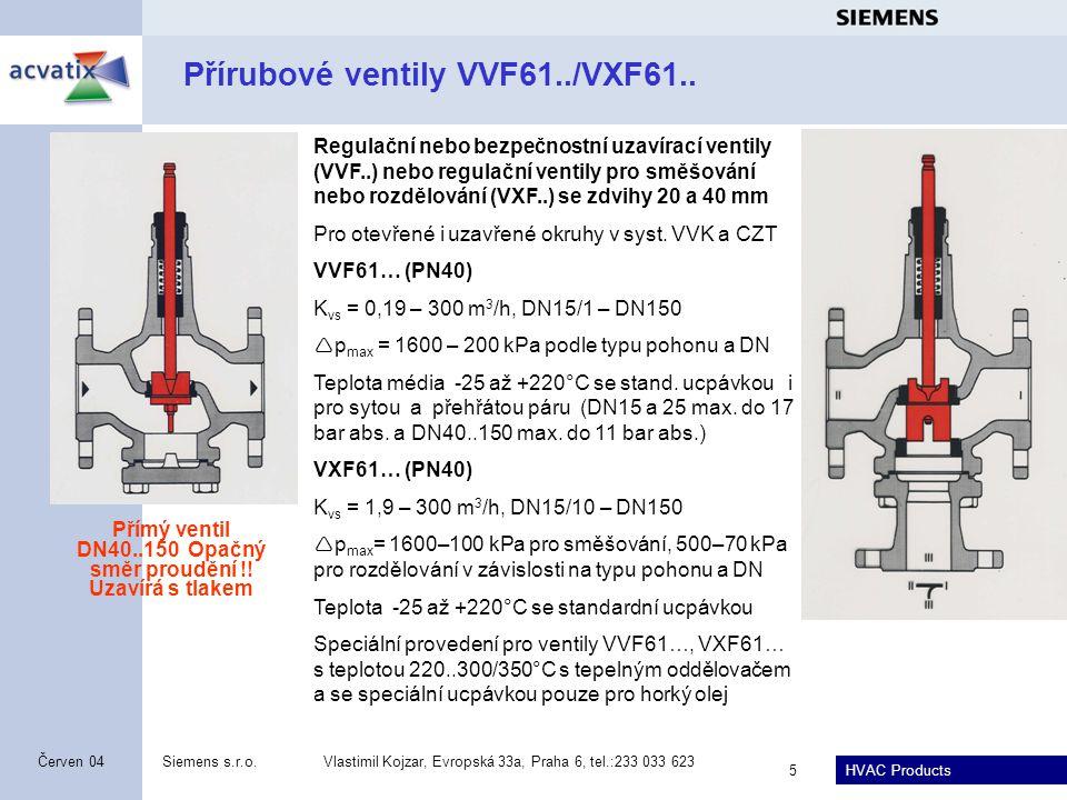 HVAC Products Siemens s.r.o.Vlastimil Kojzar, Evropská 33a, Praha 6, tel.:233 033 623 5 Červen 04 Přírubové ventily VVF61../VXF61.. Regulační nebo bez