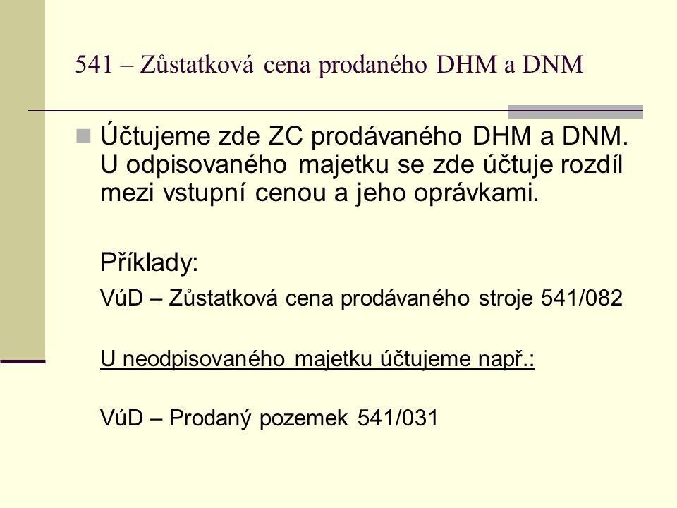 541 – Zůstatková cena prodaného DHM a DNM  Účtujeme zde ZC prodávaného DHM a DNM.