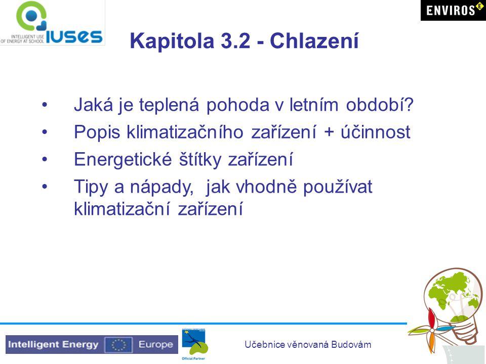Učebnice věnovaná Budovám Kapitola 3.2 - Chlazení •Jaká je teplená pohoda v letním období? •Popis klimatizačního zařízení + účinnost •Energetické štít
