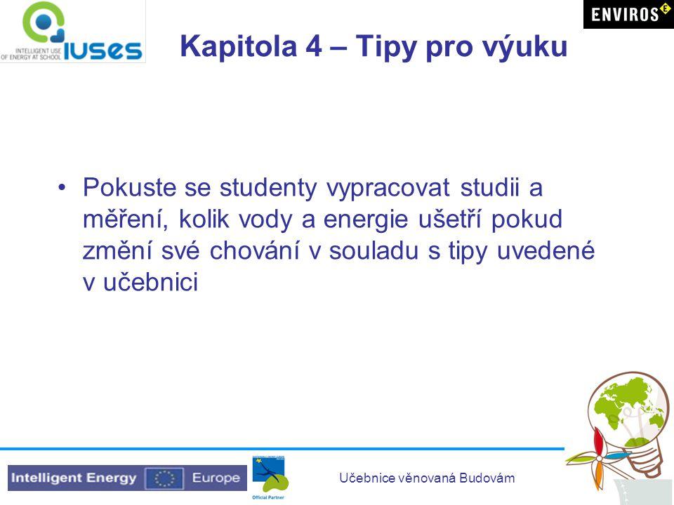 Učebnice věnovaná Budovám Kapitola 4 – Tipy pro výuku •Pokuste se studenty vypracovat studii a měření, kolik vody a energie ušetří pokud změní své cho