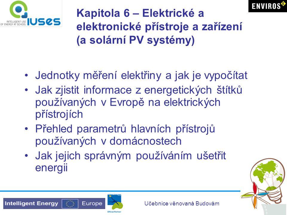Učebnice věnovaná Budovám Kapitola 6 – Elektrické a elektronické přístroje a zařízení (a solární PV systémy) •Jednotky měření elektřiny a jak je vypoč