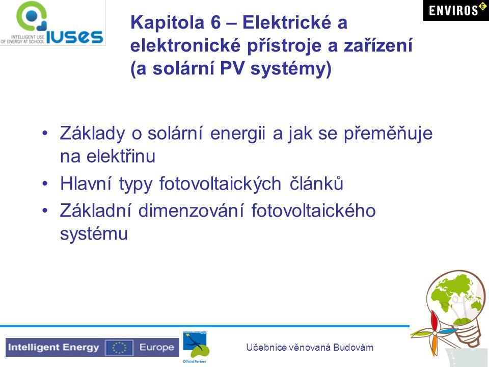 Učebnice věnovaná Budovám Kapitola 6 – Elektrické a elektronické přístroje a zařízení (a solární PV systémy) •Základy o solární energii a jak se přemě