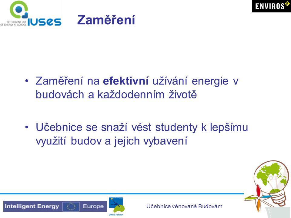 Učebnice věnovaná Budovám Zaměření •Zaměření na efektivní užívání energie v budovách a každodenním životě •Učebnice se snaží vést studenty k lepšímu v