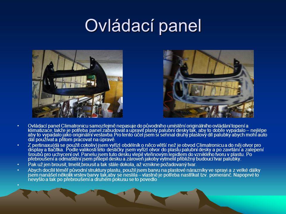 Ovládací panel • •Ovládací panel Climatronicu samozřejmě nepasuje do původního umístění originálního ovládání topení a klimatizace, takže je potřeba p