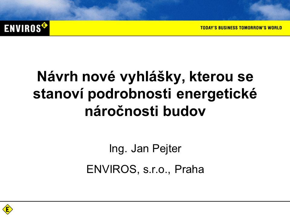 Ing. Jan Pejter ENVIROS, s.r.o., Praha Návrh nové vyhlášky, kterou se stanoví podrobnosti energetické náročnosti budov