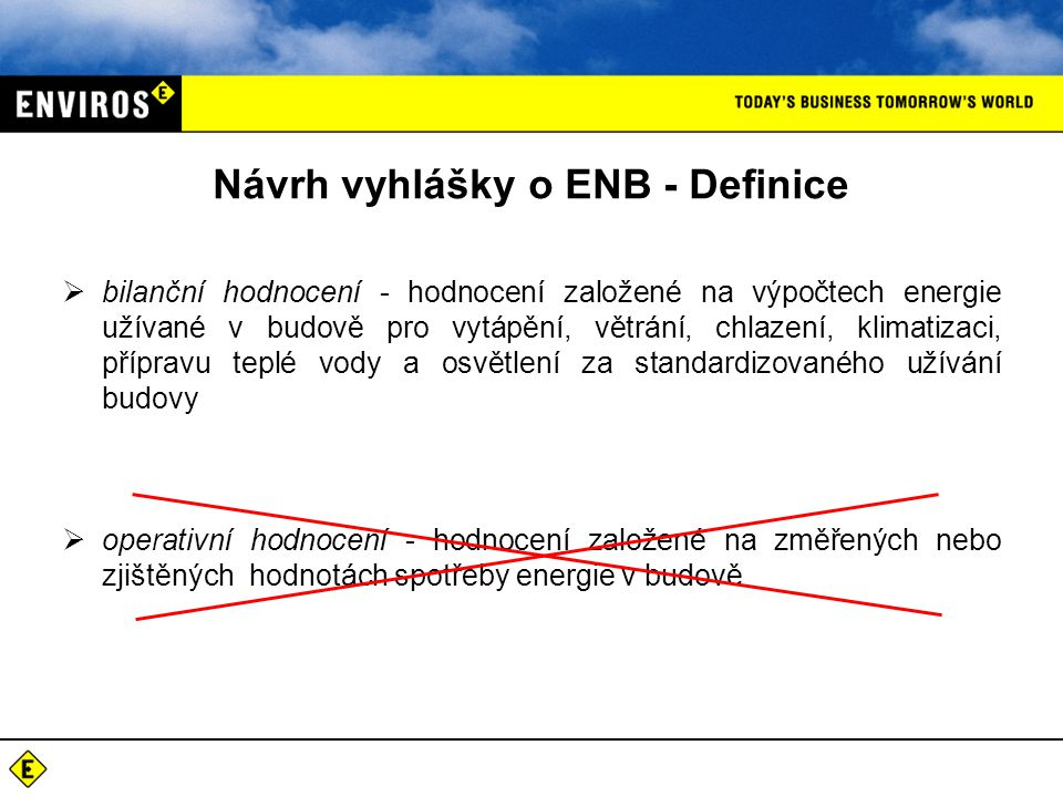 Návrh vyhlášky o ENB - Definice  bilanční hodnocení - hodnocení založené na výpočtech energie užívané v budově pro vytápění, větrání, chlazení, klima
