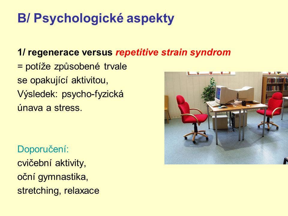 B/ Psychologické aspekty 1/ regenerace versus repetitive strain syndrom = potíže způsobené trvale se opakující aktivitou, Výsledek: psycho-fyzická únava a stress.