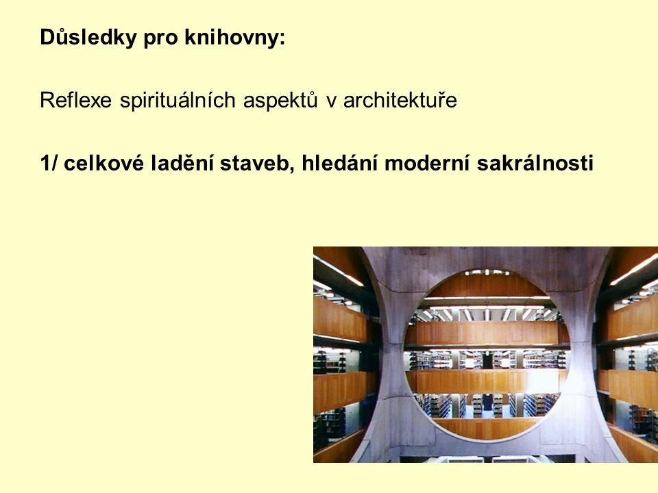 Důsledky pro knihovny: Reflexe spirituálních aspektů v architektuře 1/ celkové ladění staveb, hledání moderní sakrálnosti