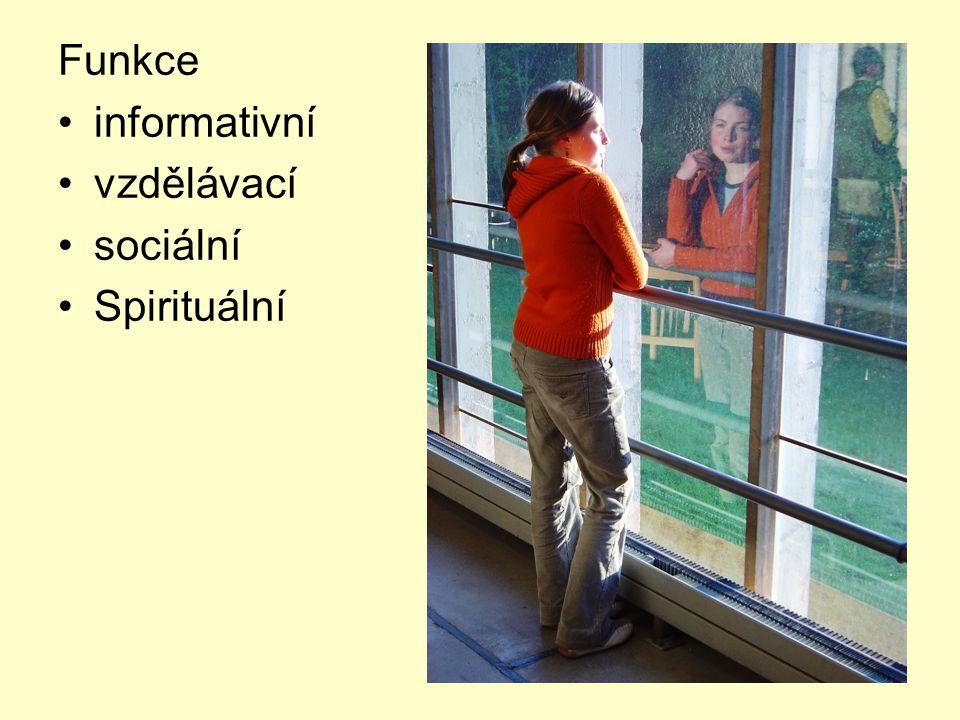 Funkce •informativní •vzdělávací •sociální •Spirituální