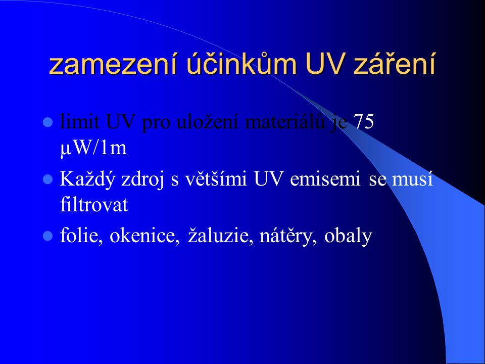 zdroje světla  přírodní x umělé (žárovka, halogenová žárovka, zářivka) Viditelné světlo je měřeno v luxech (lumen na metr čtvereční).  Luxmetr měří