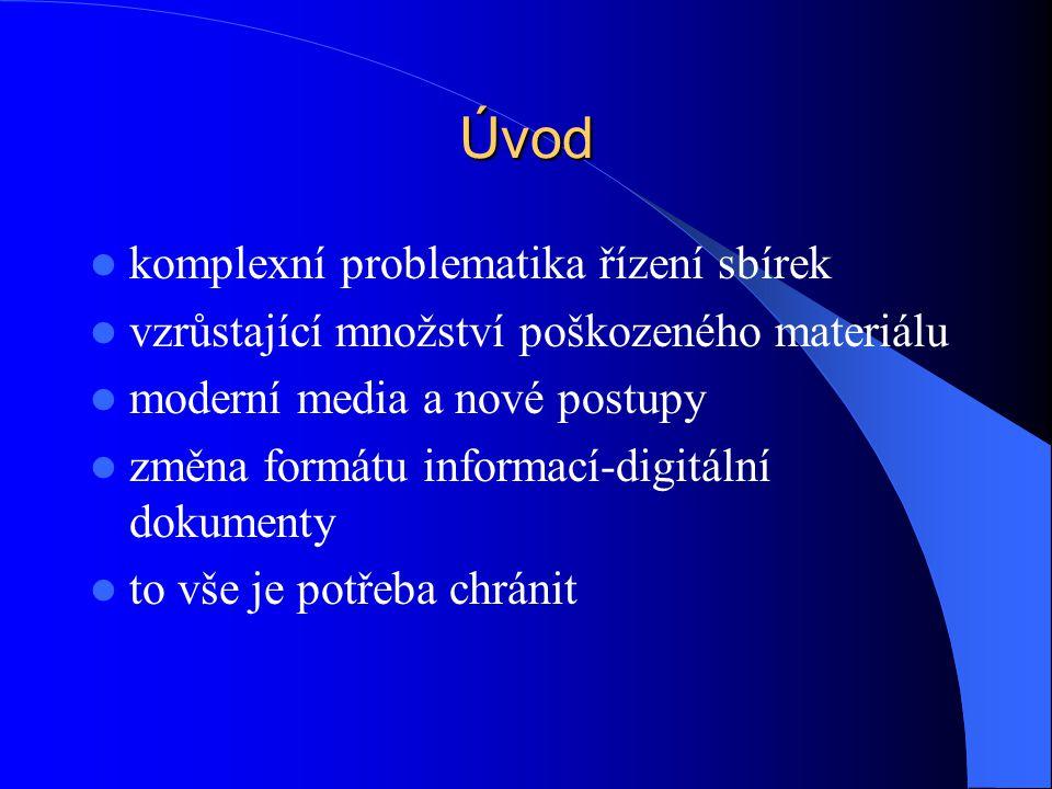 Úvod  komplexní problematika řízení sbírek  vzrůstající množství poškozeného materiálu  moderní media a nové postupy  změna formátu informací-digitální dokumenty  to vše je potřeba chránit