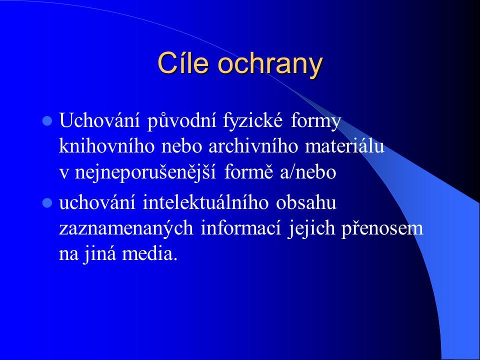 Cíle ochrany  Uchování původní fyzické formy knihovního nebo archivního materiálu v nejneporušenější formě a/nebo  uchování intelektuálního obsahu zaznamenaných informací jejich přenosem na jiná media.