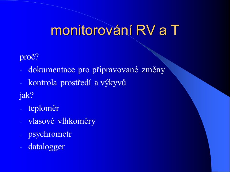 monitorování RV a T proč.- dokumentace pro připravované změny - kontrola prostředí a výkyvů jak.