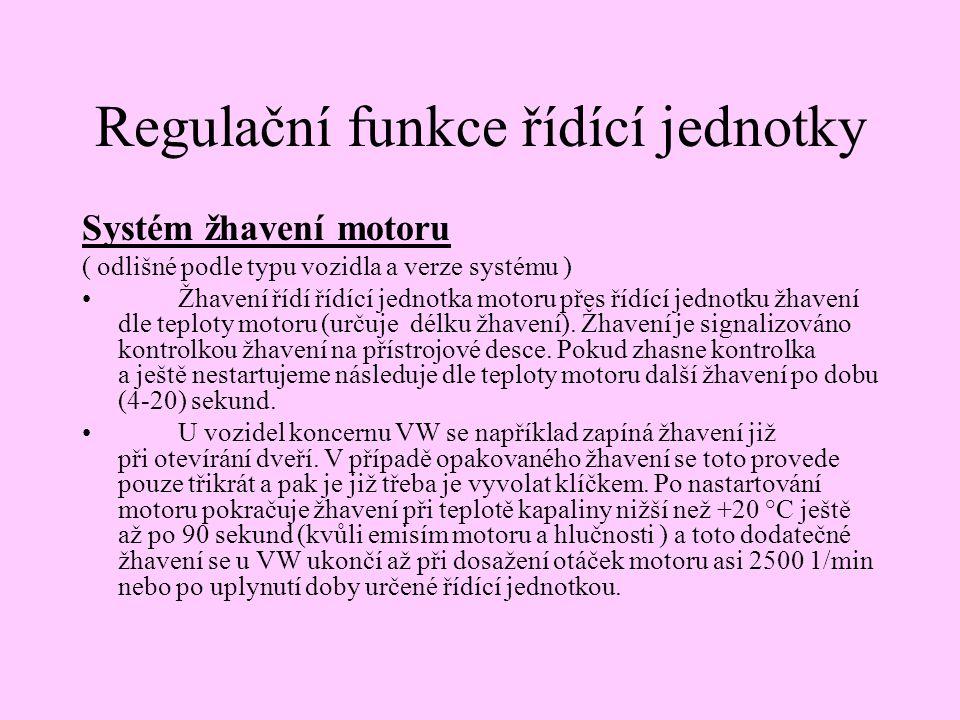 Regulační funkce řídící jednotky Systém žhavení motoru ( odlišné podle typu vozidla a verze systému ) •Žhavení řídí řídící jednotka motoru přes řídící